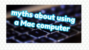myths about using a Mac computer pic