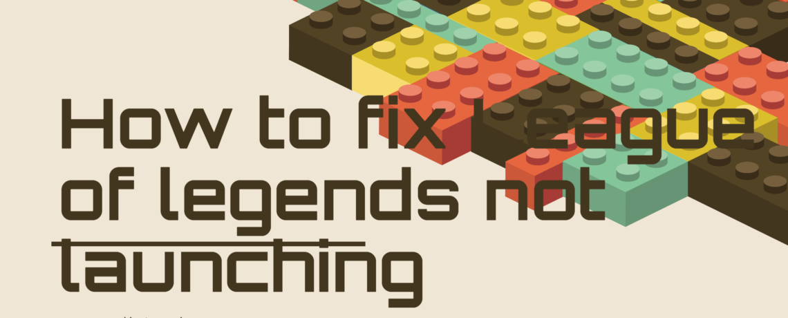 How to fix League of legends not launching