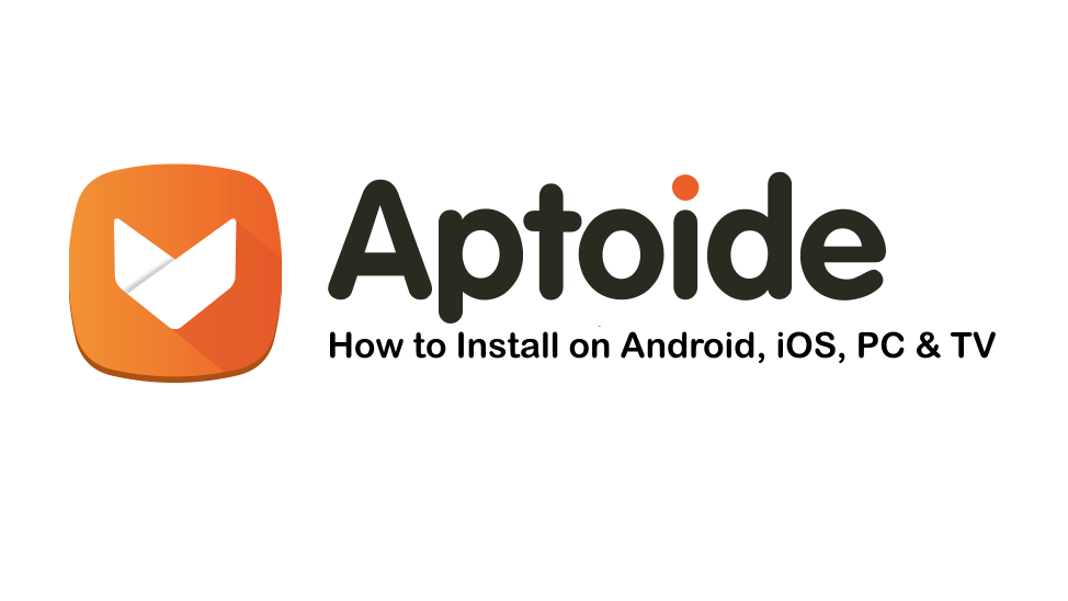 How to Download and Install Aptoide on Android, iOS, PC and TV