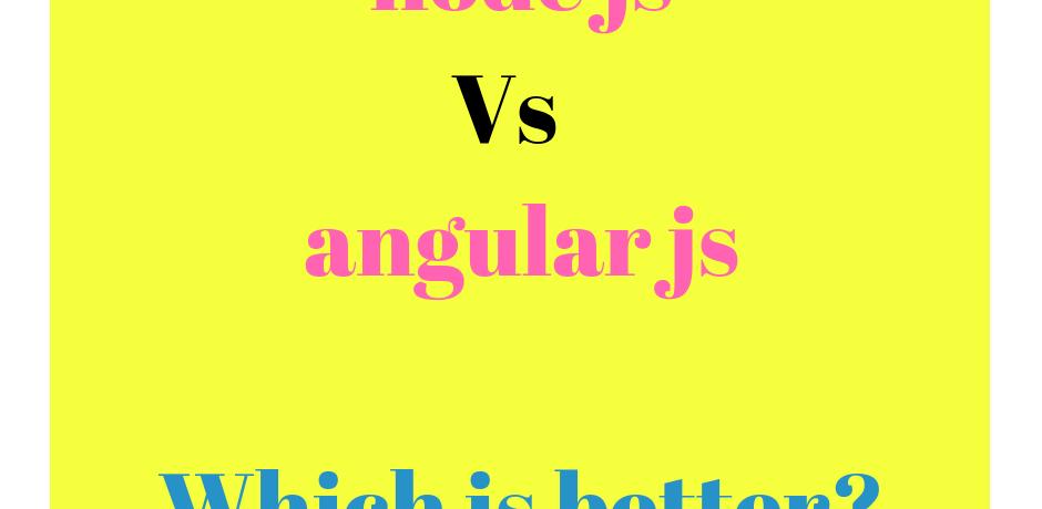 nodejs vs angularjs which is better 2018 ? Total Comparison